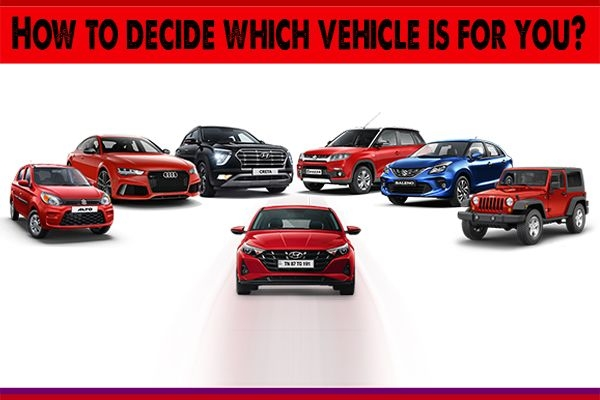 How to Decide Which Vehicle is for You?