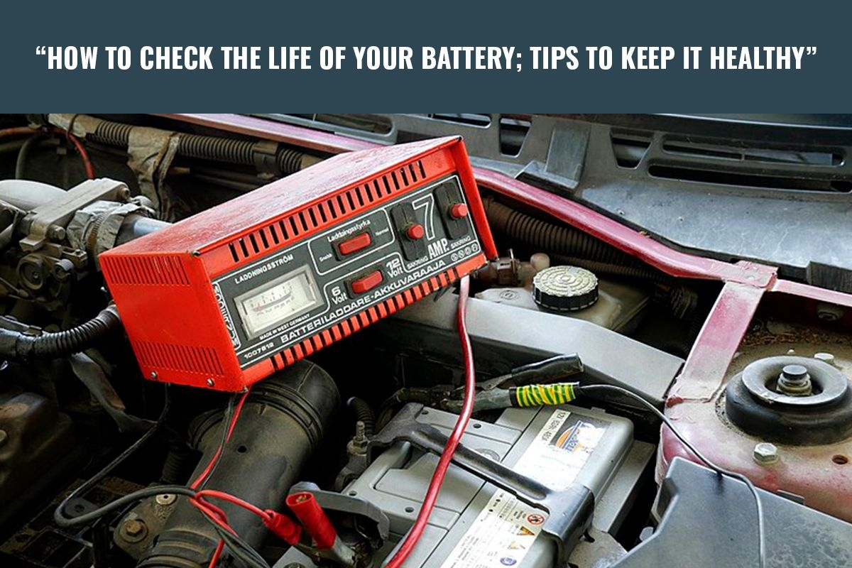 How to Check Life of Your Car Battery and Keep it Healthy?
